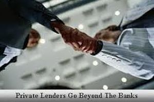 Private lenders go beyond the banks and fill a huge gap in the mortgage market place.jpg